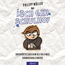 Isch geh Schulhof: Unerhörtes aus dem Alltag eines Grundschullehrers Hörbuch von Philipp Möller Gesprochen von: Philipp Möller