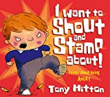 I Want to Shout and Stamp About: Poems About Being Angry (Poemotions) (0340911174) by Mitton, Tony