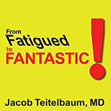 From Fatigued to Fantastic Audiobook by Jacob Teitelbaum MD Narrated by Paul Woodson