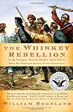 William Hogeland The Whiskey Rebellion: George Washington, Alexander Hamilton, and the Frontier Rebels Who Challenged America's Newfound Sovereignty (Simon & Schuster America Collection)
