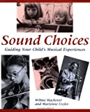 img - for By Wilma Machover Sound Choices: Guiding Your Child's Musical Experiences [Paperback] book / textbook / text book