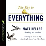 The Key to Everything: Unlocking the Secret to Why Some People Succeed and Others Don't   Matt Keller
