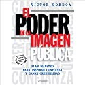 El Poder de la Imagen Publica (Texto Completo) [The Power of the Public Image ] (       UNABRIDGED) by Victor Gordoa Narrated by Victor Gordoa