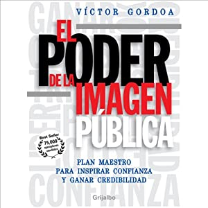 El Poder de la Imagen Publica (Texto Completo) [The Power of the Public Image ] | [Victor Gordoa]