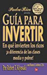 Guia para invertir / Rich Dad's Guide to Investing: En que invierten los ricos a diferencia de las clases media y pobre / What the Rich Invest In, ... Middle Class Do Not!