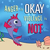 Anger Is Okay Violence Is NOT | [Julie K. Federico]