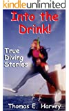 Into the Drink!: True Diving Stories