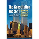 The Constitution and 9/11: Recurring Threats to America's Freedoms ~ Louis Fisher