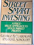 img - for Street Smart Investing: A Price and Value Approach to Stock Market Profits by Clairmont, George B., Sokoloff, Kiril 1st edition (1983) Hardcover book / textbook / text book