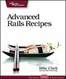 Advanced Rails Recipes: 72 New Ways to Build Stunning Rails Apps (Pragmatic Programmers)