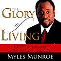 The Glory of Living: Keys to Releasing Your Personal Glory Audiobook by Myles Munroe Narrated by William A. Butler