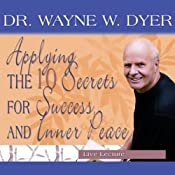 Applying the 10 Secrets for Success and Inner Peace | [Dr. Wayne W. Dyer]