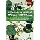 Historia de las hierbas mágicas y medicinales: Plantas alucinógenas, hongos psicoactivos, lianas visionarias,...