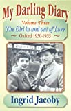 Ingrid Jacoby My Darling Diary: v. 3: The Girl in and Out of Love - Oxford 1950-1955