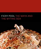 img - for Fiery Pool: The Maya and the Mythic Sea (Peabody Essex Museum) book / textbook / text book