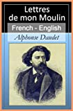 Lettres de Mon Moulin (Letters From My Mill) Vol 2 of 2 [French English Bilingual Edition] - Paragraph by Paragraph Translation (French Edition)