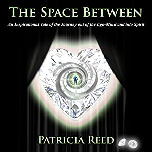 The Space Between - An Inspirational Tale of the Journey out of the Ego-Mind and into Spirit Audiobook