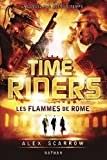 Time Riders, tome 5 : Les flammes de Rome par Alex Scarrow