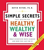 The Simple Secrets for Becoming Healthy, Wealthy, and Wise: What Scientists Have Learned and How You Can Use It (100 Simple Secrets) (0060858818) by Niven, David