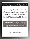 The Gospels in the Second Century - An Examination of the Critical Part of a Work Entitled Supernatural Religion