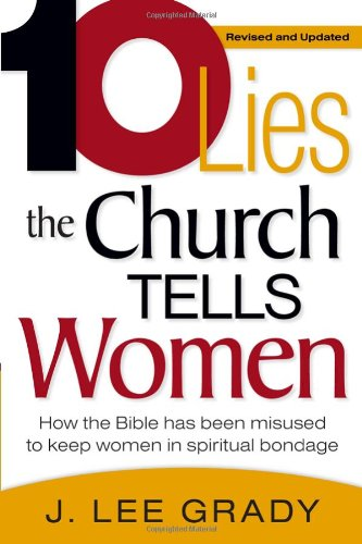 Ten Lies The Church Tells Women: How the Bible Has Been Misused to Keep Women in Spiritual Bondage: J Lee Grady: 9781591859949: Amazon.com: Books
