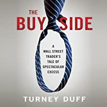 The Buy Side: A Wall Street Trader's Tale of Spectacular Excess Audiobook by Turney Duff Narrated by Turney Duff