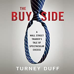 The Buy Side: A Wall Street Trader's Tale of Spectacular Excess | [Turney Duff]