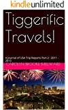 Tiggerific Travels!: A Journal of USA Trip Reports Part 2 : 2011 - 2013 (A Journal of Trip Reports)