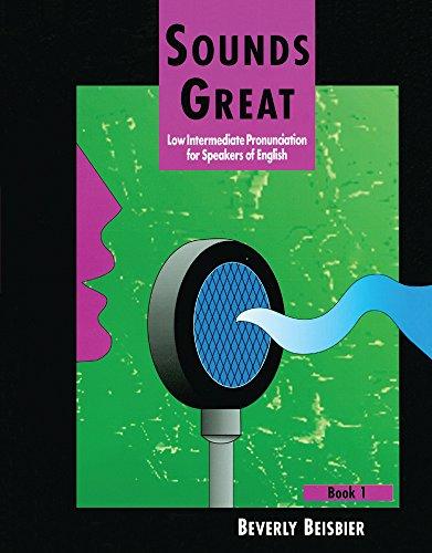 Sounds Great, Book 1: Low Intermediate Pronunciation for...