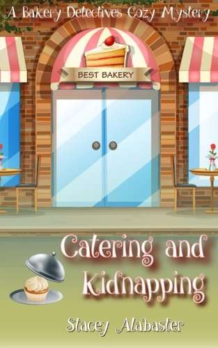 Catering and Kidnapping: A Bakery Detectives Cozy Mystery (Volume 7) (Bakery Mystery compare prices)