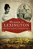 img - for Murder in Lexington: VMI, Honor and Justice in Antebellum Virginia book / textbook / text book