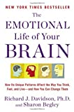 img - for The Emotional Life of Your Brain: How Its Unique Patterns Affect the Way You Think, Feel, and Live--and How You Can Change Them book / textbook / text book