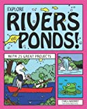 Explore Rivers and Ponds!: With 25 Great Projects (Explore Your World series)