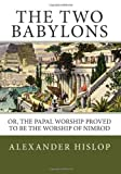 img - for By Alexander Hislop - The Two Babylons: Or, the Papal Worship Proved to Be the Worship of Nimrod (4/25/13) book / textbook / text book