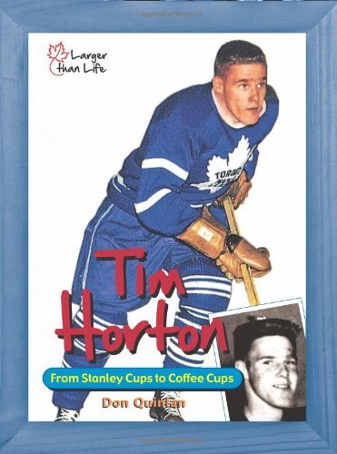 tim-horton-from-stanley-cups-to-coffee-cups-larger-than-life-by-don-quinlan-1-oct-2010-paperback
