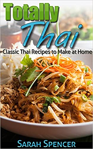 Totally Thai: Classic Thai Recipes to Make at Home