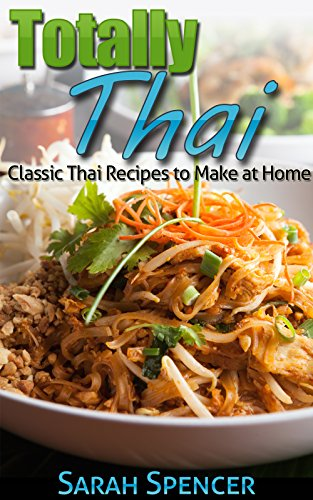 Totally Thai: Classic Thai Recipes to Make at Home by Sarah Spencer