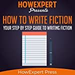 How to Write Fiction: Your Step-by-Step Guide to Writing Fiction |  HowExpert Press