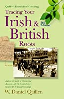 Tracing Your Irish & British Roots, 2E (Quillen's Essentials of Genealogy)