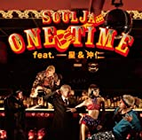 ONE TIME feat. 一星 & 沖 仁♪SoulJa