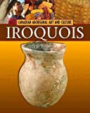 The Iroquois (Canadian Aboriginal Art and Culture)