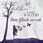 Dem Glück so nah | Louise Walters