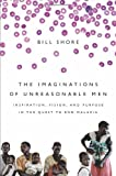 img - for [THE IMAGINATIONS OF UNREASONABLE MEN]by Shore, Bill(Author)Hardcover(The Imaginations of Unreasonable Men: Inspiration, Vision, and Purpose in the Quest to End Malaria) on 09 Nov-2010 book / textbook / text book