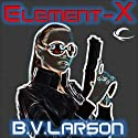 Element-X (       UNABRIDGED) by B. V. Larson Narrated by Carol Monda