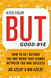 Kiss Your BUT Good-Bye: How to Get