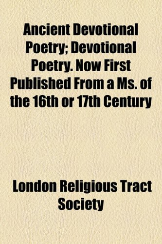 Ancient Devotional Poetry; Devotional Poetry. Now First Published From a Ms. of the 16th or 17th Century