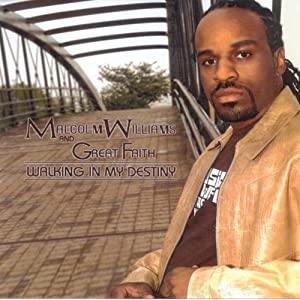 Malcolm Williams and Great Faith - Walking in My Destiny 2006