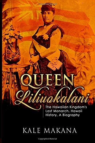 Queen Liliuokalani: The Hawaiian Kingdom's Last Monarch, Hawaii History, A Biography