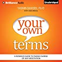 Your Own Terms: A Woman's Guide to Taking Charge of Any Negotiation Audiobook by Yasmin Davidds, Ann Bidou Narrated by Nicol Zanzarella