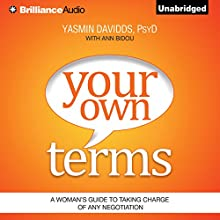 Your Own Terms: A Woman's Guide to Taking Charge of Any Negotiation (       UNABRIDGED) by Yasmin Davidds, Ann Bidou Narrated by Nicol Zanzarella
